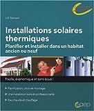 Installations solaires thermiques - Planifier et installer dans un habitat ancien ou neuf...