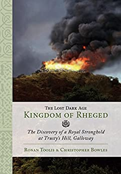 The Lost Dark Age Kingdom of Rheged: the Discovery of a