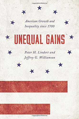 Unequal Gains: American Growth and Inequality since 1700 (The Princeton Economic History of the Western World) por Peter H. Lindert