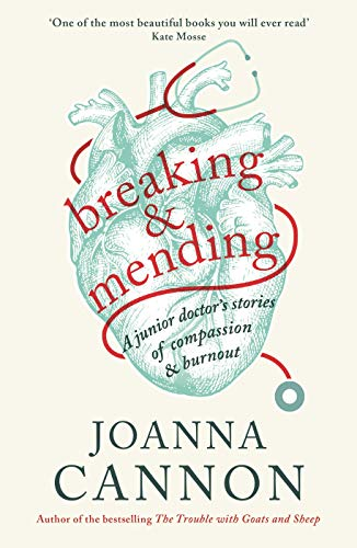 Breaking & Mending: A junior doctor's stories of compassion & burnout (Wellcome Collection) (English Edition)