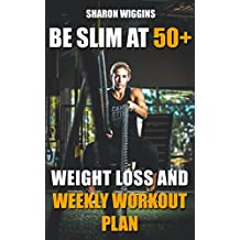 Be Slim At 50+: Weight Loss and Weekly Workout Plan (English Edition)