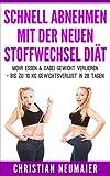Schnell abnehmen mit der neuen Stoffwechsel Diät - incl. Zahlreichen Rezepten + 7 Tage Ernährungsplan: Mehr essen & dabei Gewicht verlieren - Bis zu 10 KG Gewichtsverlust in 28 Tagen