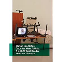 Marion Von Osten: Once We Were Artists: A Bak Critical Reader in Artists' Practice