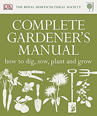 RHS Complete Gardener's Manual: How to Dig, Sow, Plant and Grow from DK