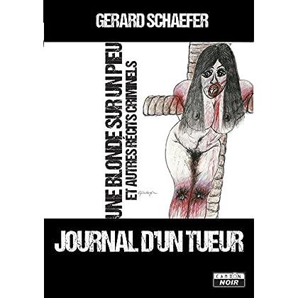 Journal d'un tueur Une blonde sur un pieu et autres récits criminels (Camion Noir)