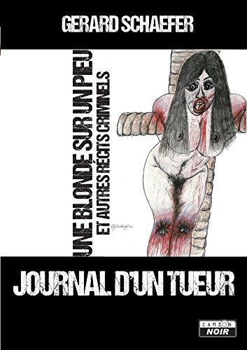 Journal d'un tueur Une blonde sur un pieu et autres récits criminels