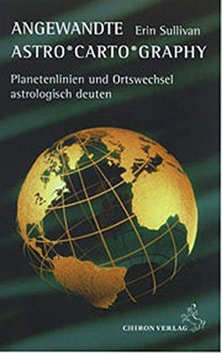 Angewandte Astro*Carto*Graphy: Planetenlinien und Ortswechsel astrologisch deuten (Standardwerke der Astrologie)