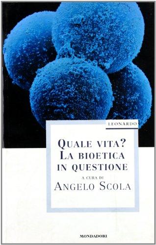 Quale vita? La bioetica in questione (Leonardo. Saggistica religiosa) por Angelo Scola