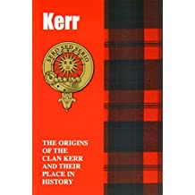 Kerr: The Origins of the Clan Kerr and Their Place in History (Scottish Clan Mini-Book)