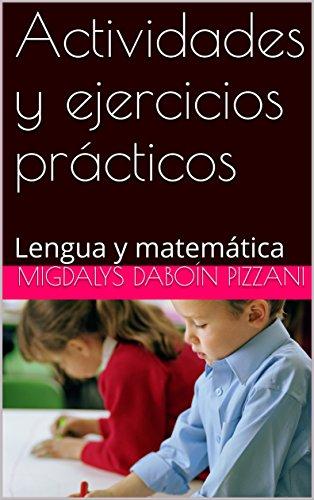 Actividades y ejercicios prácticos: Lengua y matemática por Migdalys Daboín Pizzani