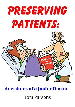 Preserving Patients: Anecdotes of a Junior Doctor  *** Number 1 Book *** by [Parsons, Tom]