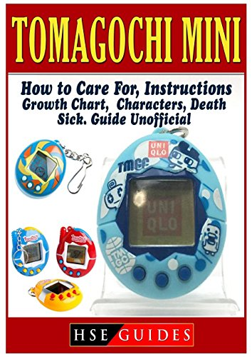 Tomagochi Mini, How to Care For, Instructions, Growth Chart, Characters, Death, Sick, Guide Unofficial