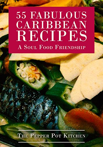 55 Fabulous Caribbean Receipes: A Soul Food Friendship (English Edition)