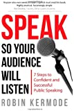 Speak: So Your Audience Will Listen - 7 Steps to Confident and Successful Public Speaking