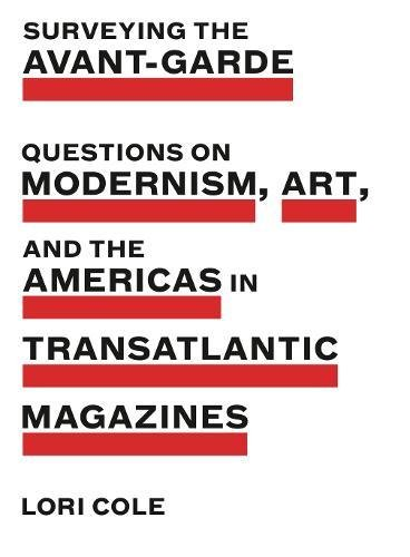 Magazine America In Art (Surveying the Avant-Garde: Questions on Modernism, Art, and the Americas in Transatlantic Magazines (Refiguring Modernism, Band 26))
