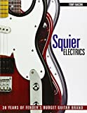 Squier Electrics: 30 Years of Fenders Budget Guitar Brand by Tony Bacon (2011-12-01)