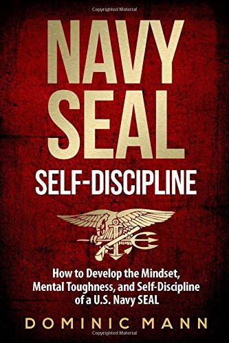 self-discipline-how-to-develop-the-mindset-mental-toughness-and-self-discipline-of-a-us-navy-seal