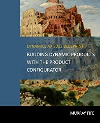 Dynamics AX 2012 Blueprints: Building Dynamic Products with the Product Configurator by Murray Fife (2013-12-07)