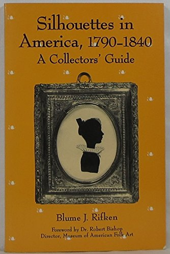 Silhouettes in America, 1790-1840: A Collectors Guide (Blume Silhouette)