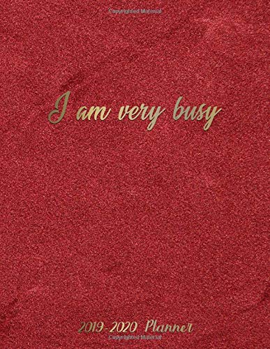 I Am Very Busy 2019-2020: Pretty Golden Daily, Weekly and Monthly Planner 2019-2020. Cute Nifty Red Velvet 2 Year Organizer, Yearly Schedule and ... and More. (Girly Personal Planners, Band 10)