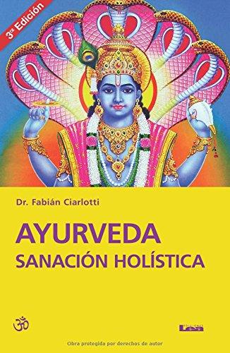 Ayurveda Sanacion Holistica 3 Ed.: Sanacion Holistica por Fabian Ciarlotti