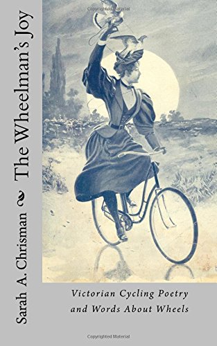 The Wheelman's Joy: Victorian Cycling Poetry and Words About Wheels por Sarah A. Chrisman