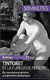 Tintoret et la fureur de peindre: Du maniérisme vénitien aux prémisses du baroque (Artistes t. 57)