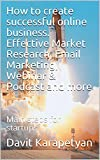 How to create successful online business. Effective Market Research, Email Marketing, Webinar & Podcast and more: Main steps for startups