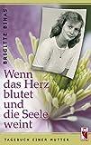 Wenn das Herz blutet und die Seele weint: Tagebuch einer Mutter (Frieling - Erfahrungen)