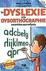 La dyslexie et la dysorthographie racontées aux enfants par Poirier