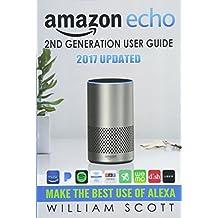 Amazon Echo: Amazon Echo 2nd Generation User Guide 2017 Updated: Make the Best Use of Alexa (alexa, dot, echo amazon, echo user guide, amazon dot, ... echo spot): Volume 2 (Amazon Alexa Devices)