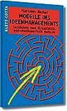 Modelle des Ideenmanagements: Intuition und Kreativität unternehmerisch nutzen (Systemisches Management)