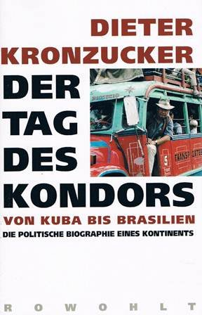 Der Tag des Kondors. Von Kuba bis Brasilien. Die politische Biographie eines Kontinents