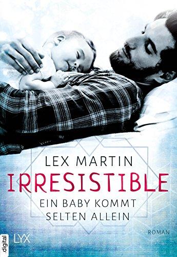 Irresistible. Ein Baby kommt selten allein (Lex Martin)