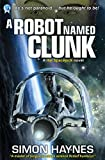 A Robot Named Clunk: (Book 1 in the Hal Spacejock series) by Simon Haynes