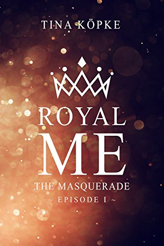 Royal Me: The Masquerade (Episode 1) von [Köpke, Tina]