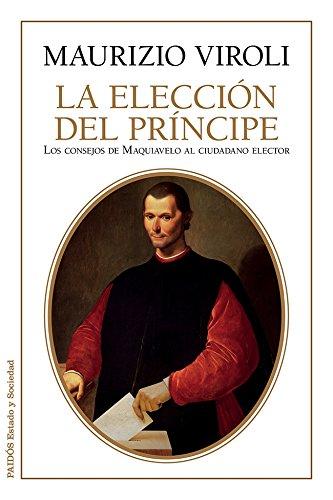 La elección del príncipe : los consejos de Maquiavelo al ciudadano elector por Maurizio Viroli