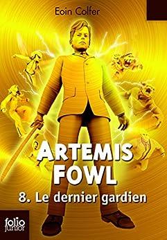Artemis Fowl (Tome 8) - Le dernier gardien par [Colfer, Eoin]