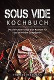 Sous Vide Kochbuch: Die ulimativen Sous Vide Rezepte für das heimische Dampfgaren (Sous Vide Rezepte, Sous Vide Kochbuch, Sous Vide garen, Dampfgaren Kochbuch, Dampfgaren Rezepte)