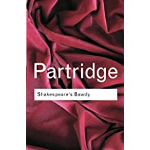 Shakespeare's Bawdy (Routledge Classics) (Volume 106) by Eric Partridge (2001-05-31)