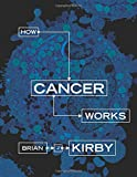 How Cancer Works - Brian J. Kirby