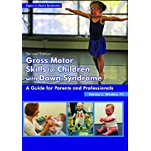 Gross Motor Skills for Children with Down Syndrome: A Guide for Parents & Professionals (Topics in Down Syndrome)