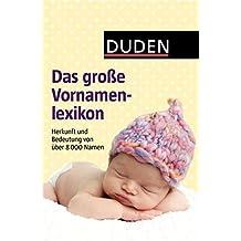 Duden - Das große Vornamenlexikon: Herkunft und Bedeutung von über 8 000 Vornamen (Duden Namenbücher)