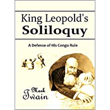 King Leopold's Soliloquy: A Defense of His Congo Rule (1905) (English Edition)