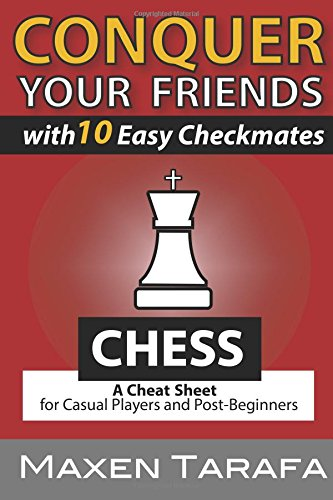 Price comparison product image Chess: Conquer your Friends with 10 Easy Checkmates: Chess Strategy for Casual Players and Post-Beginners (Chess Books,  Chess Strategy)