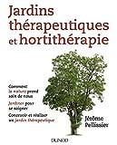 Jardins thérapeutiques et hortithérapie - Comment la nature prend soin de vous...: Comment la nature prend soin de vous, Jardiner pour se soigner...