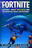 Fortnite: The Ultimate Fortnite Battle Royale Guide Including Tips, Tricks, and Strategies