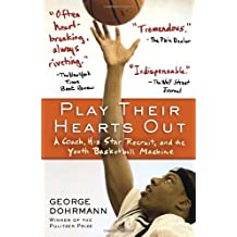 Play Their Hearts Out: A Coach, His Star Recruit, and the Youth Basketball Machine by George Dohrmann (2012-02-07)