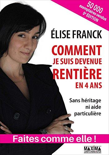 Comment je suis devenue rentière en quatre ans : Sans héritage ni aide particulière par Elise Franck