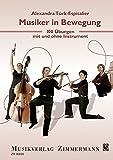 Musiker in Bewegung: 100 Übungen mit und ohne Instrument